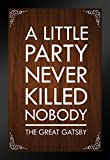 Poster The Great Gatsby A Little Party Never Killed Nobody