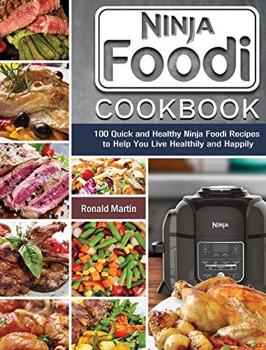 Ninja Foodi Cookbook: 100 Quick and Healthy Ninja Foodi Recipes to Help You Live Healthily and Happily