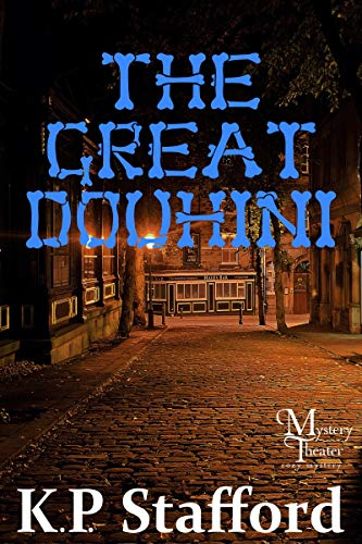 The Great Douhini (A Mystery Theater Presents Cozy Mystery) by [K.P. Stafford]