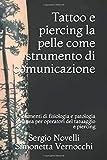 TATTOO E PIERCING: LA PELLE COME STRUMENTO DI COMUNICAZIONE: elementi di fisiologia e patologia cutanea per operatori del tatuaggio e piercing