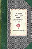 Baptist Ladies  Cook Book: Choice and Tested Recipes Contributed by the Ladies of Monmouth, Ill. (Cooking in America)