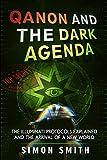 Qanon and The Dark Agenda: The Illuminati Protocols Explained And The Arrival Of A New World