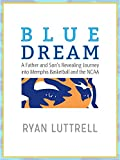 Blue Dream: A Father and Son's Revealing Journey into Memphis Basketball and the NCAA
