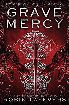 Grave Mercy: His Fair Assassin, Book I (His Fair Assassin Trilogy 1) by [Robin LaFevers]