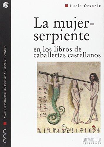 La mujer-serpiente en los libros de caballerías castellanos: Forma y arquetipo de lo monstruoso femenino (Monografías del MUEMH)