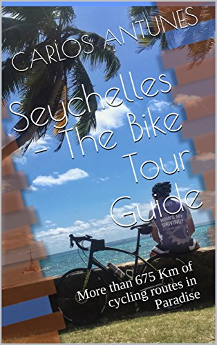 Seychelles - The Bike Tour Guide: More than 675 Km of cycling routes in Paradise (English Edition)