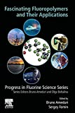 Fascinating Fluoropolymers and Their Applications (Progress in Fluorine Science)