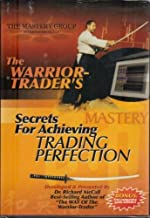 The Warrior-Trader`s Secrets for Achieving Trading Perfection