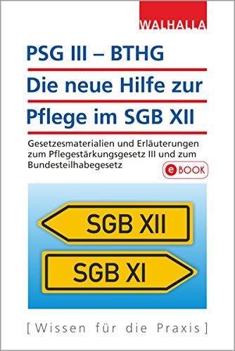 PSG III – BTHG: Die neue Hilfe zur Pflege im SGB XII: Gesetzesmaterialien und Erläuterungen zum Pflegestärkungsgesetz III und zum Bundesteilhabegesetz