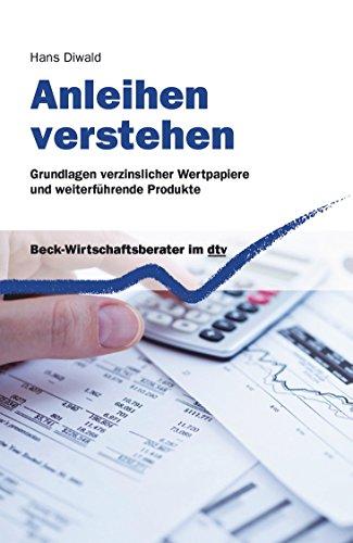 Anleihen verstehen: Grundlagen verzinslicher Wertpapiere und weiterführende Produkte (Beck-Wirtschaftsberater im dtv)