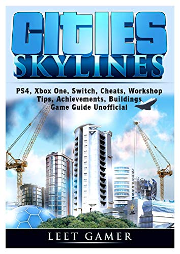 Cities Skylines, PS4, Xbox One, Switch, Cheats, Workshop, Tips, Achievements, Buildings, Game Guide…