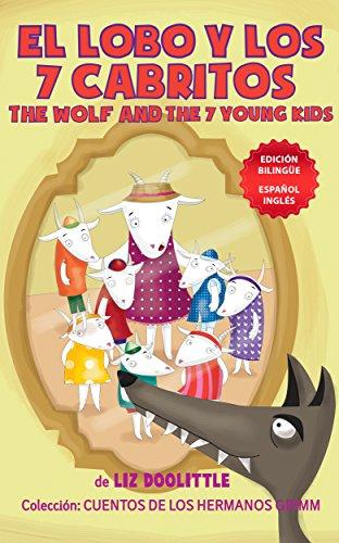 EL LOBO Y LOS SIETE CABRITOS. THE WOLF AND THE 7 YOUNG KIDS. EDICION BILINGÜE: ESPAÑOL INGLES. Un libro para chicos 3-8. Una historia contada en rimas y dibujos simultáneamente en español e inglés.