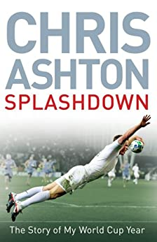 Splashdown: The Story of My World Cup Year by [Chris Ashton]