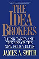 Idea Brokers: Think Tanks And The Rise Of The New Policy Elite