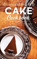 Simple and Easy Cake Cookbook: Best Cake Cookbook Ever for Beginners Recipes for Cupcakes, Cake Balls, Cake Pops, Cheesecakes, And Mug Cakes