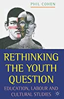 Rethinking the Youth Question: Education, Labour and Cultural Studies
