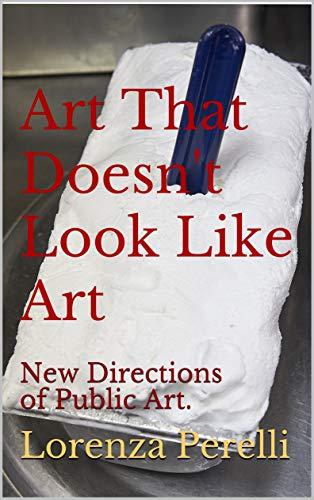 Art That Doesn't Look Like Art: New Directions of Public Art.