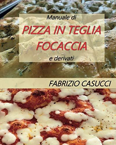 Manuale di pizza in teglia focaccia e derivati