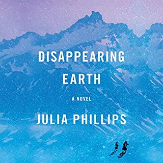 Disappearing Earth     A novel              By:                                                                                                                                 Julia Phillips                               Narrated by:                                                                                                                                 Ilyana Kadushin                      Length: 11 hrs and 15 mins     55 ratings     Overall 4.1