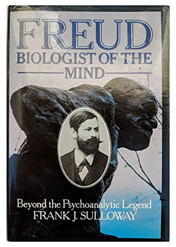 Freud, Biologist of the Mind: Beyond the Psychoanalytic Legend by Frank J. Sulloway