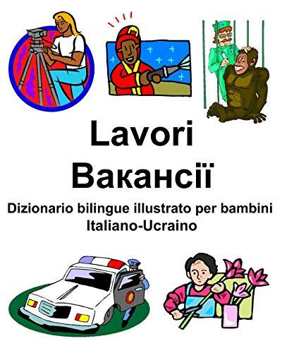 Italiano-Ucraino Lavori/Вакансії Dizionario bilingue illustrato per bambini