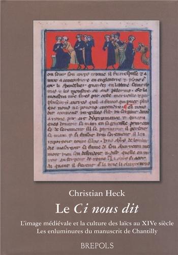 Le Ci nous dit : L'image médiévale et la culture des Laïcs au XIVe siècle : les enluminures du manuscrit de Chantilly