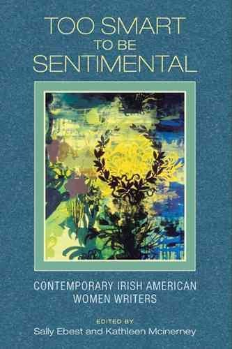 [Too Smart to be Sentimental: Contemporary Irish American Women Writers] (By: Sally Barr Ebest) [published: February, 2008]