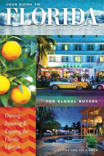 BUYING FLORIDA REAL ESTATE-Your Guide to Florida Property Investment for Global Buyers: Owning, Investing and Enjoying the Florida Lifestyle