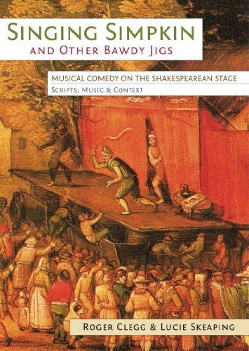 Singing Simpkin and other Bawdy Jigs: Musical Comedy on the Shakespearean Stage: Scripts, Music and Context (Exeter Performance Studies) (English Edition)