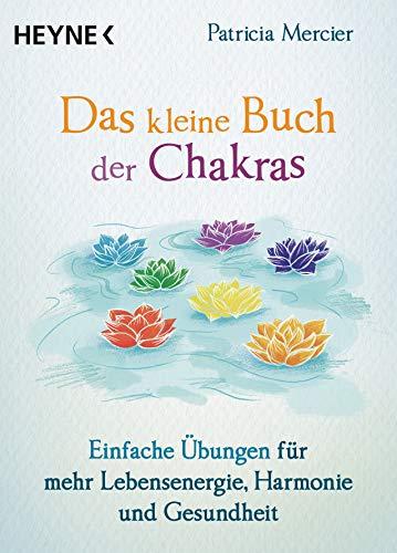 Download Das kleine Buch der Chakras: Einfache Übungen für mehr Lebensenergie, Harmonie und Gesundheit (German Edition) B07CC3WVC3
