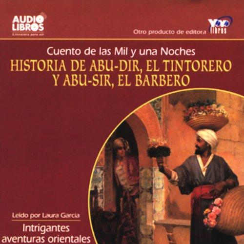 Historia de Abu-dir, El Tintorerro y Abu-sir, y El Barbero [Arabian Nights Tales] (Texto Completo) audiobook cover art