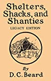 Shelters, Shacks, And Shanties (Legacy Edition): Designs For Cabins And Rustic Living (Library of American Outdoors Classics)