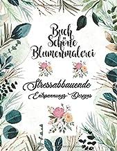 Buch Schöne Blumenmalerei Stressabbauende Entspannungs: Ein Malbuch für Erwachsene Ein Malbuch mit schönen Blumen für Krea...