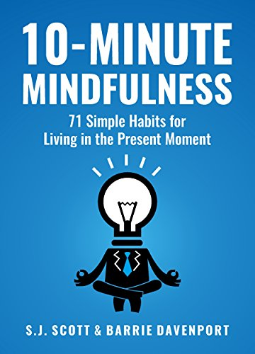 10-Minute Mindfulness: 71 Habits For Living In The Present Moment by Scott, S.J. ebook deal