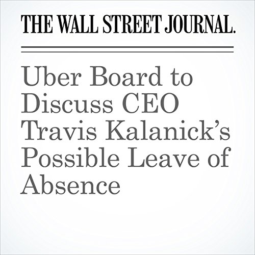 Uber Board to Discuss CEO Travis Kalanick's Possible Leave of Absence copertina