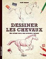 Dessiner les chevaux - Une méthode simple pour apprendre à dessiner de Mark Bergin