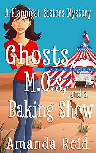 Ghosts, MOs, and a Baking Show: A Flannigan Sisters Mystery by [Amanda Reid]