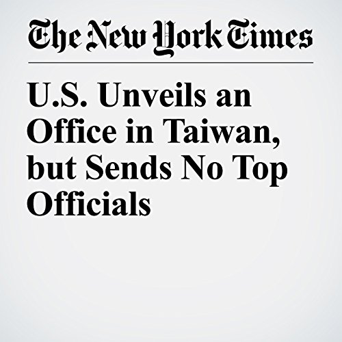 U.S. Unveils an Office in Taiwan, but Sends No Top Officials copertina