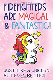 Firefighters Are Magical and Fantastic Just Like A Unicorn But Even Better: Profession Coworker Staff Job Appreciation Day...