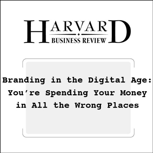 Branding in the Digital Age: You're Spending Your Money in All the Wrong Places (Harvard Business Review) audiobook cover art