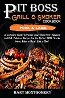 Pit Boss Wood Pellet Grill and Smoker Cookbook - Pork and Lamb: Recipes and Techniques for the Most Flavorful and Delicious Barbecue