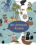 My Sticker Album: Pirates Treasure Island Octopus Pirate Ship Fish Skulls Crabs Blank Sticker Book 100 pages; Sticker Book for Collecting Stickers (Pirate Blank Sticker Books)
