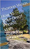 How to Take Great Photos With Apple's iPhone X: You can snap a variety of cool pictures with the latest iPhone. Here's how. (English Edition)