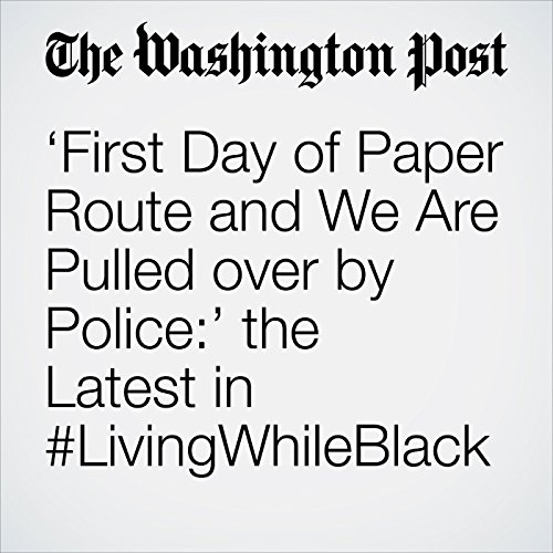 'First Day of Paper Route and We Are Pulled over by Police:' the Latest in #LivingWhileBlack copertina