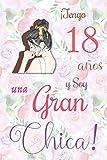¡Tengo 18 años y Soy una Gran Chica!: Cuaderno de notas con flores para las chicas. Regalo de cumpleaños para niñas de 18 años para escribir y dibujar con una portada de un dicho positivo inspirador