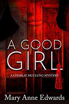 A Good Girl: A Charlie McClung Mystery (The Charlie McClung Mysteries Book 2) by [Mary Anne Edwards]