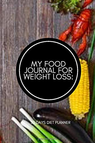 My Food Journal for Weight Loss: 30 Days Diet Planner: Compact All in One Organizer, Book, Tracker Guide Notebook to Monitor and Track Daily Food ... pages. (Food Diet & fitness Diary, Band 34)