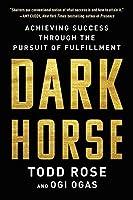 Dark Horse: Achieving Success Through the Pursuit of Fulfillment