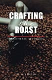 Crafting The Roast: The Coffee Roaster's Logbook