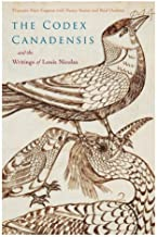 The Codex Canadensis and the Writings of Louis Nicolas: The Natural History of the New World, Histoire Naturelle des Indes Occidentales ... Canadian Foundation Studies in Art History)